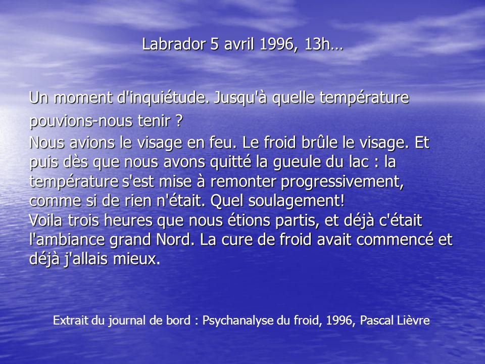 Labrador 5 avril 1996, 13h… Un moment d inquiétude. Jusqu à quelle température pouvions-nous tenir