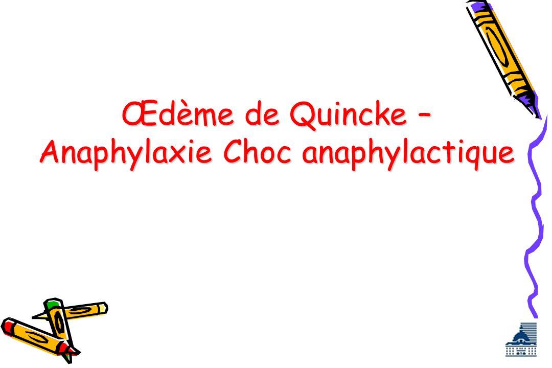 Œdème de Quincke – Anaphylaxie Choc anaphylactique