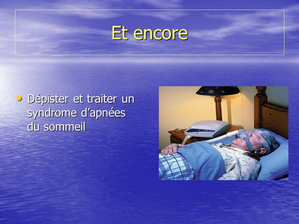 Et encore Dépister et traiter un syndrome d'apnées du sommeil