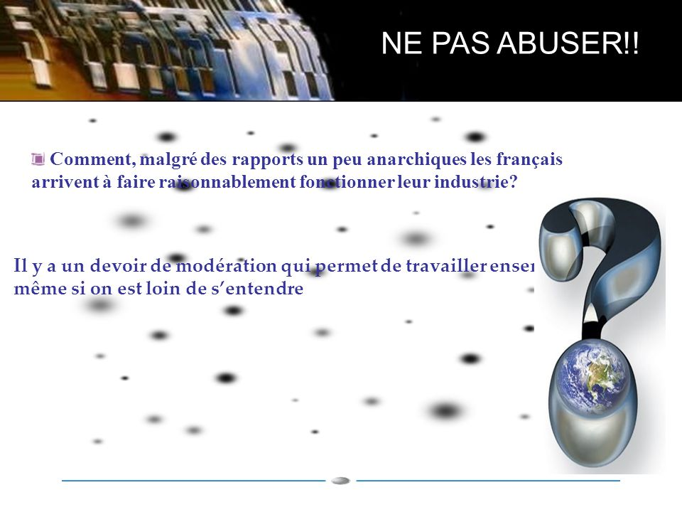 NE PAS ABUSER!! Comment, malgré des rapports un peu anarchiques les français arrivent à faire raisonnablement fonctionner leur industrie