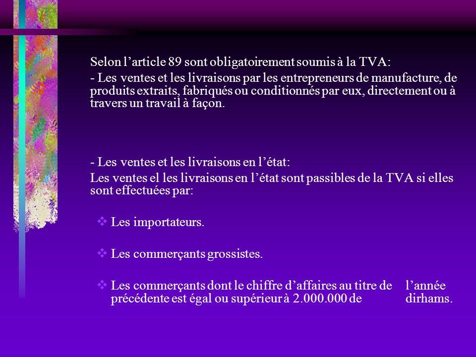 Selon l'article 89 sont obligatoirement soumis à la TVA: