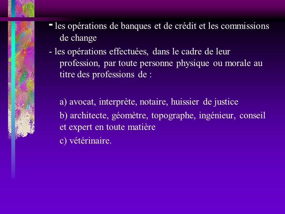 - les opérations de banques et de crédit et les commissions de change