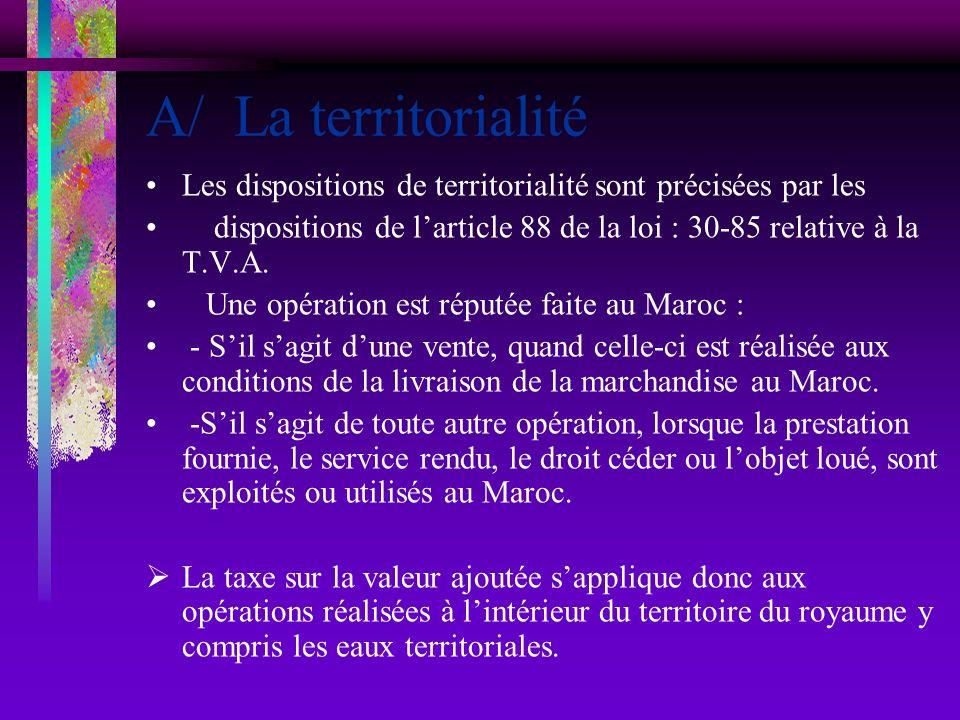 A/ La territorialitéLes dispositions de territorialité sont précisées par les.