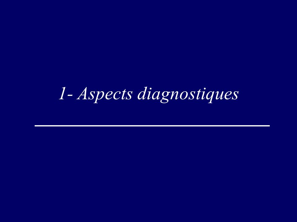 1- Aspects diagnostiques