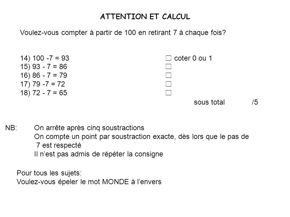 ATTENTION ET CALCUL Voulez-vous compter à partir de 100 en retirant 7 à chaque fois 14) 100 -7 = 93 □ coter 0 ou 1.