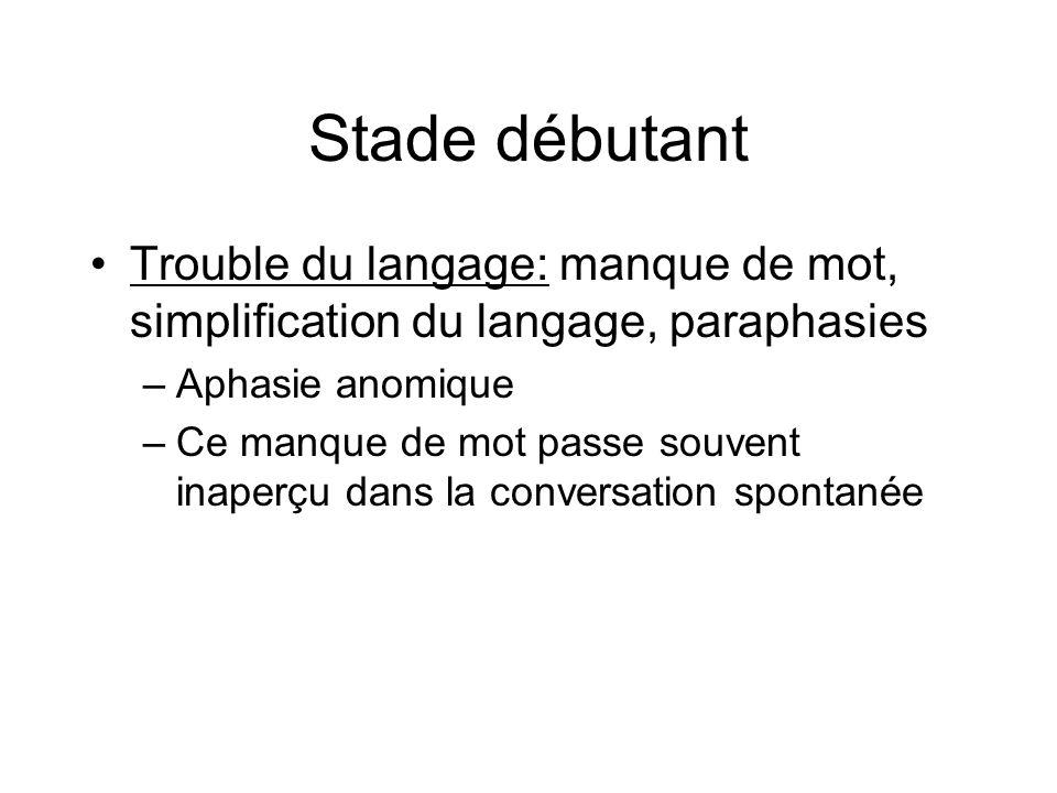 Stade débutantTrouble du langage: manque de mot, simplification du langage, paraphasies. Aphasie anomique.