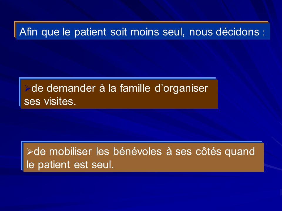 Afin que le patient soit moins seul, nous décidons :
