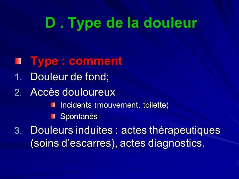 D . Type de la douleur Type : comment Douleur de fond;