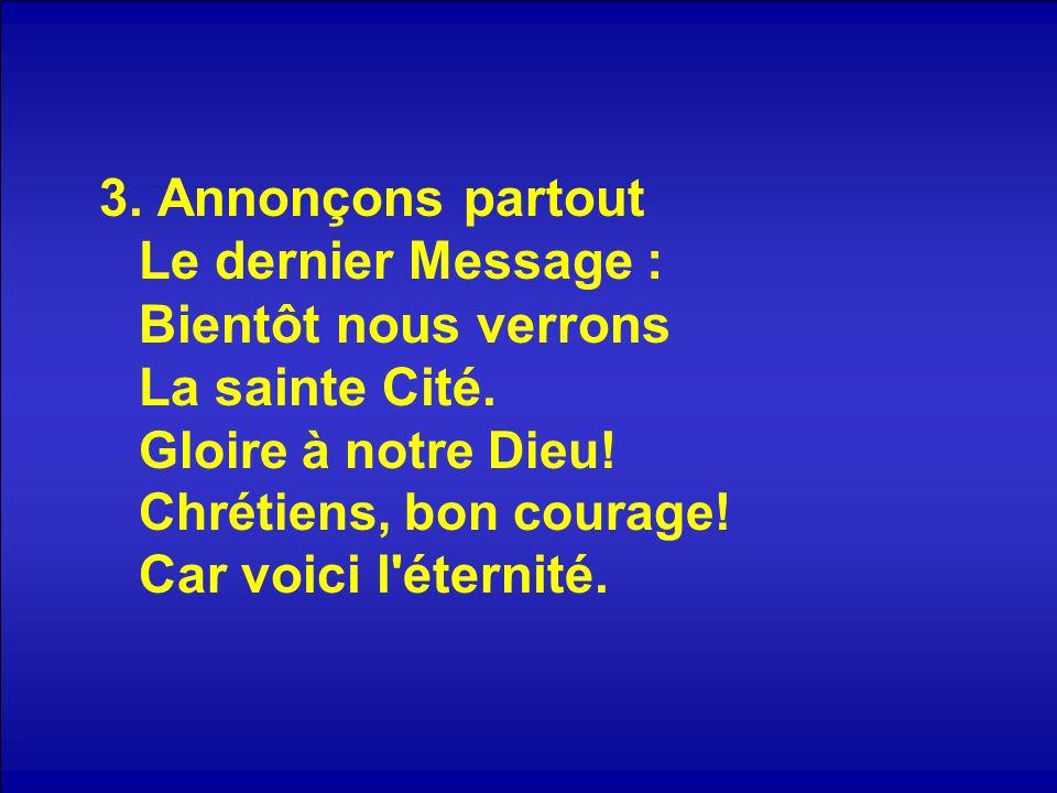 3.Annonçons partout Le dernier Message : Bientôt nous verrons La sainte Cité.