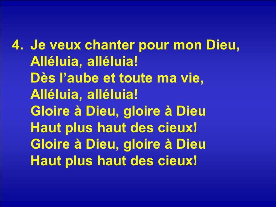 Je veux chanter pour mon Dieu, Alléluia, alléluia