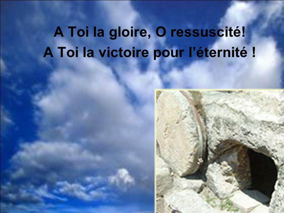 A Toi la gloire, O ressuscité! A Toi la victoire pour l'éternité !