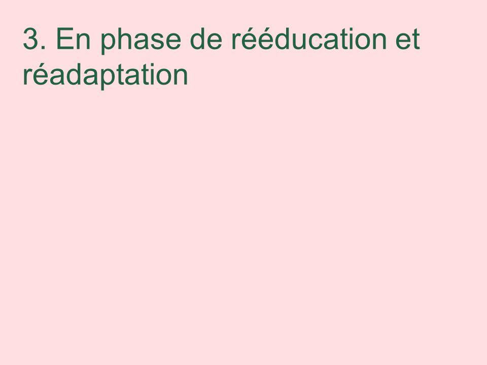 3. En phase de rééducation et réadaptation