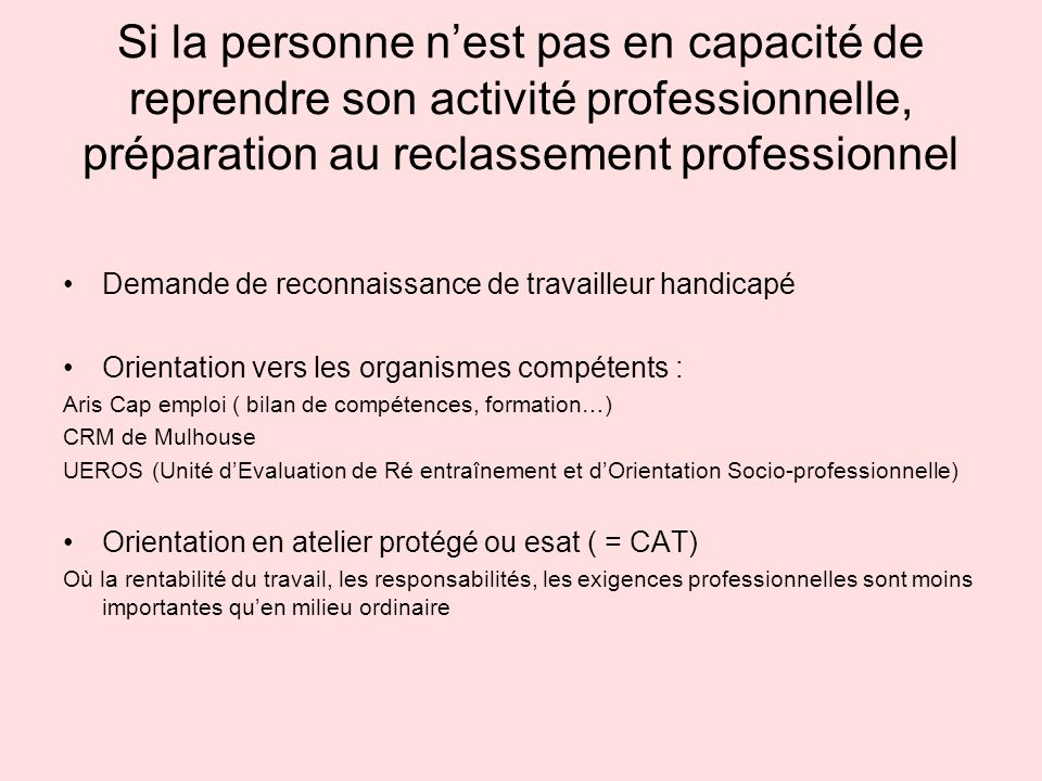 Si la personne n'est pas en capacité de reprendre son activité professionnelle, préparation au reclassement professionnel