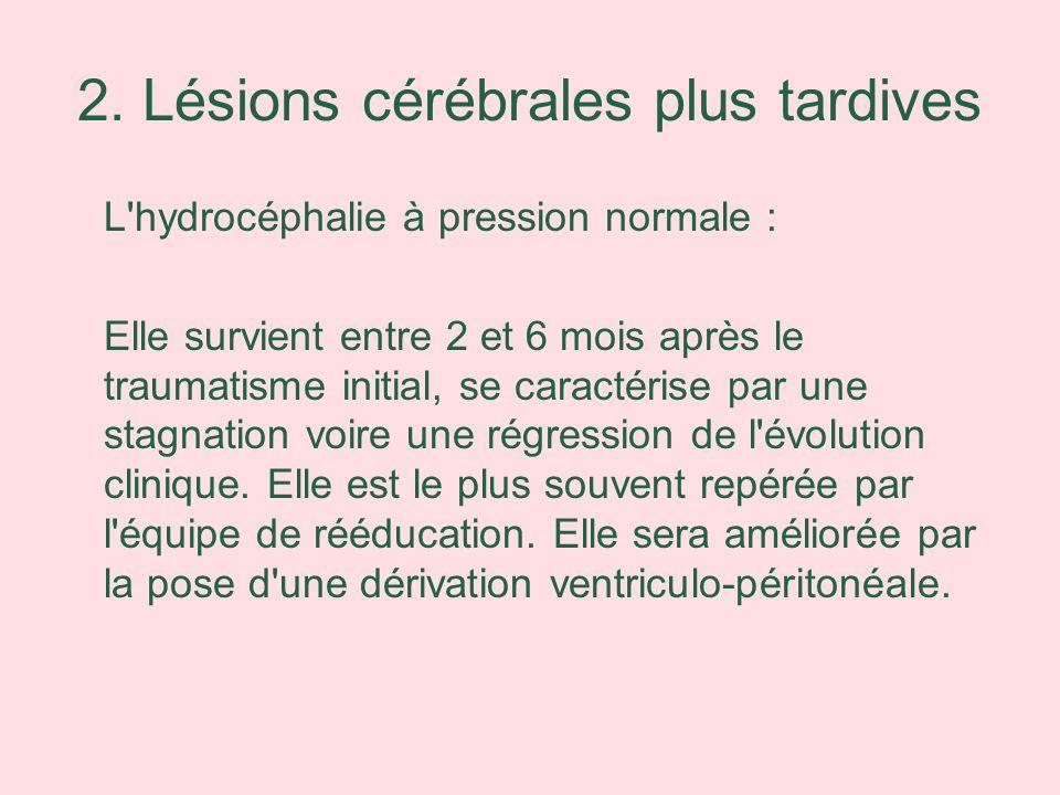 2. Lésions cérébrales plus tardives