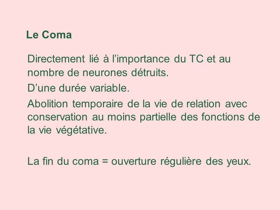 Le Coma Directement lié à l'importance du TC et au nombre de neurones détruits. D'une durée variable.