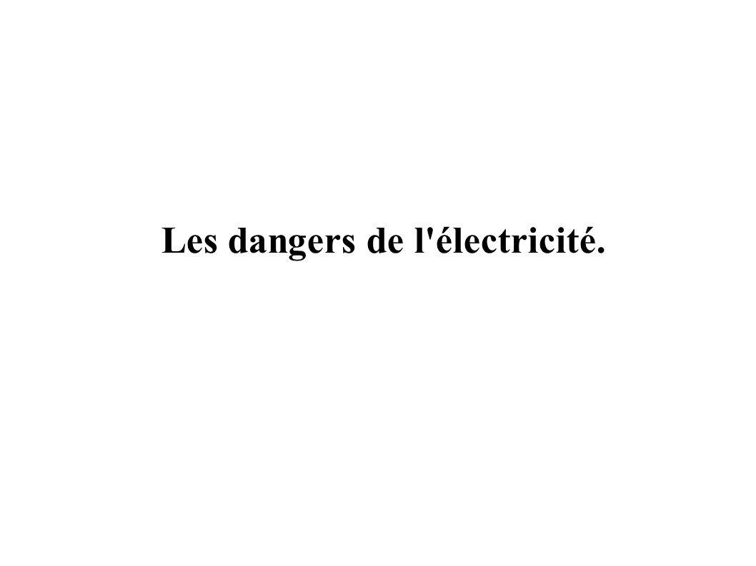 Les dangers de l électricité.