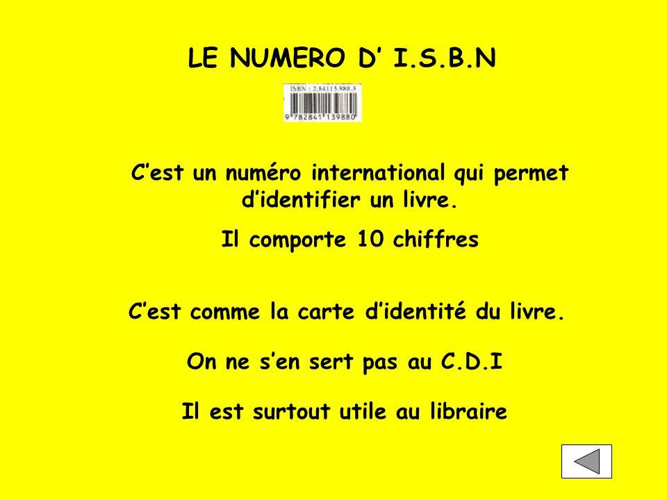 LE NUMERO D' I.S.B.N C'est un numéro international qui permet d'identifier un livre. Il comporte 10 chiffres.