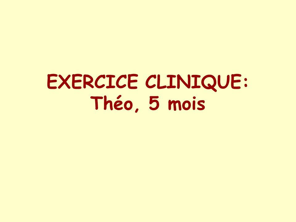EXERCICE CLINIQUE: Théo, 5 mois