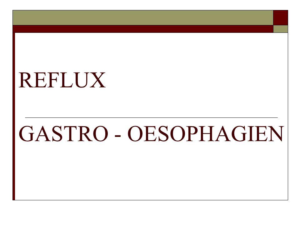 REFLUX GASTRO - OESOPHAGIEN
