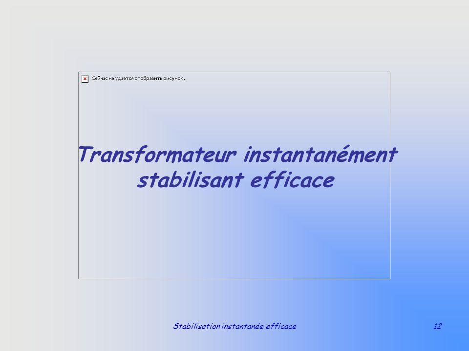Transformateur instantanément stabilisant efficace