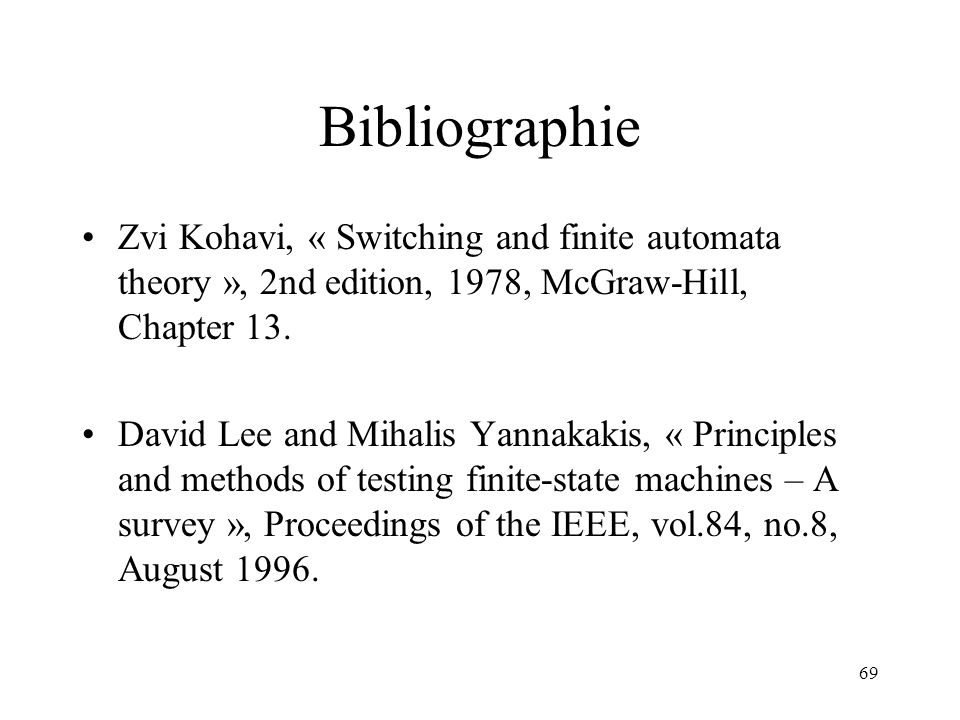 Bibliographie Zvi Kohavi, « Switching and finite automata theory », 2nd edition, 1978, McGraw-Hill, Chapter 13.