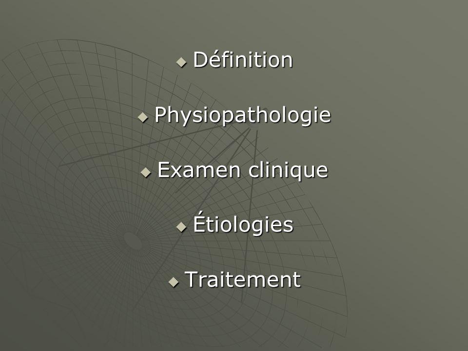 Définition Physiopathologie Examen clinique Étiologies Traitement