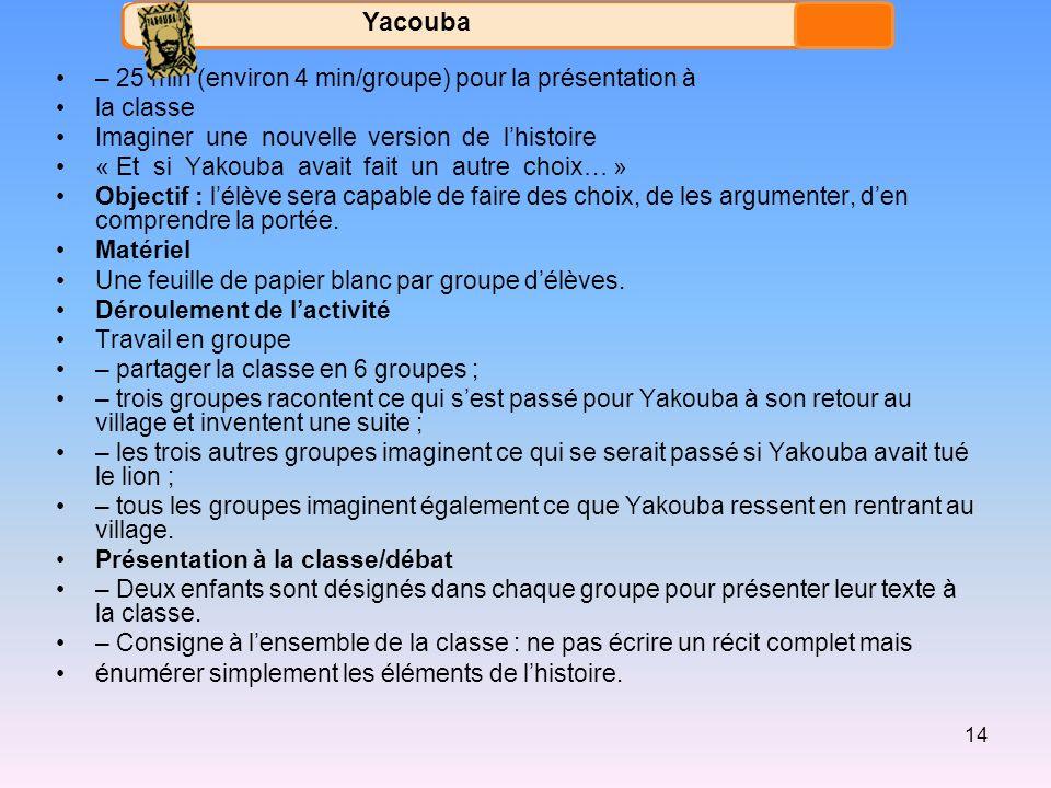 Yacouba – 25 min (environ 4 min/groupe) pour la présentation à