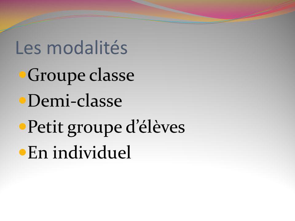 Les modalités Groupe classe Demi-classe Petit groupe d'élèves