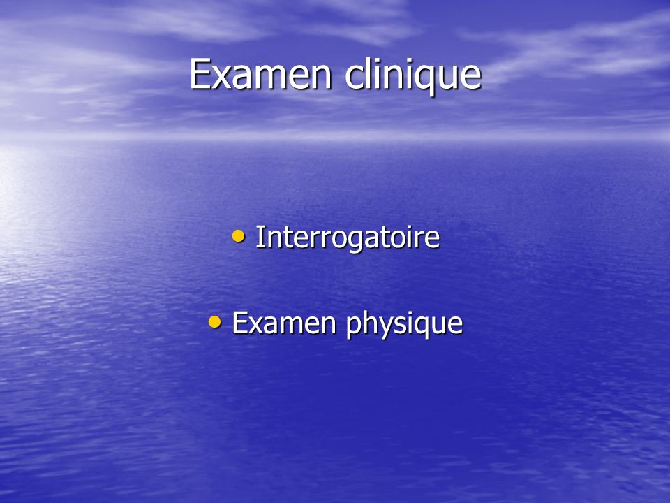 Examen clinique Interrogatoire Examen physique