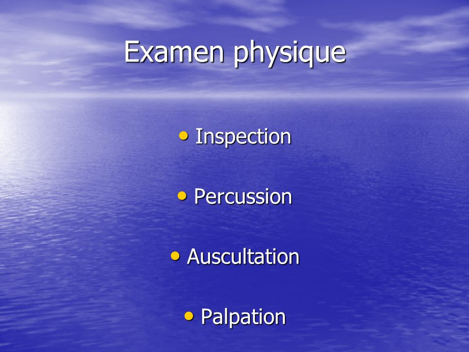 Examen physique Inspection Percussion Auscultation Palpation