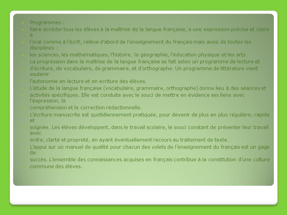 Programmes :Faire accéder tous les élèves à la maîtrise de la langue française, à une expression précise et claire à.