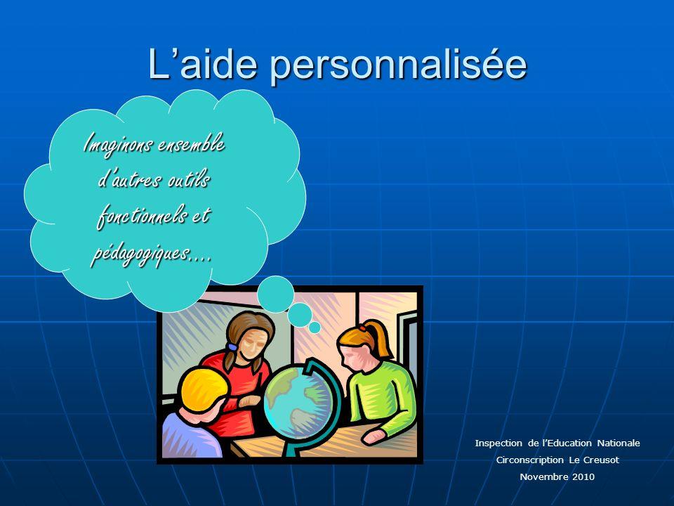 L'aide personnalisée Imaginons ensemble d'autres outils fonctionnels et pédagogiques…. Inspection de l'Education Nationale.