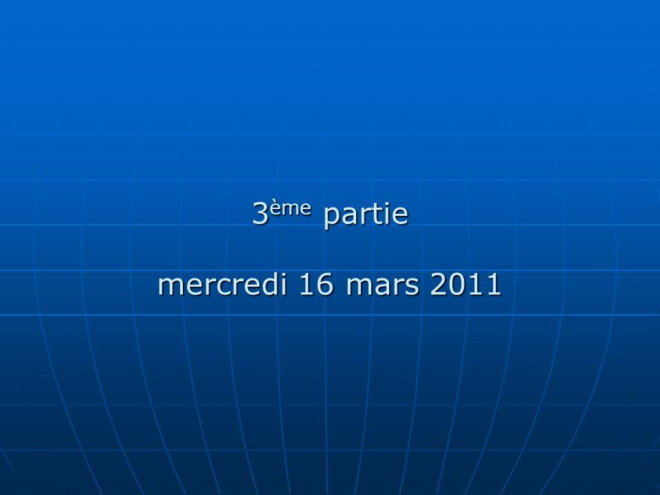 3ème partie mercredi 16 mars 2011