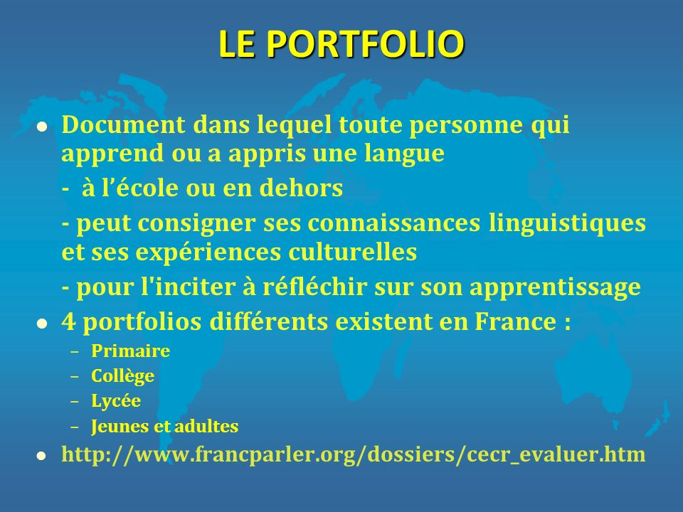 LE PORTFOLIO Document dans lequel toute personne qui apprend ou a appris une langue. - à l'école ou en dehors.