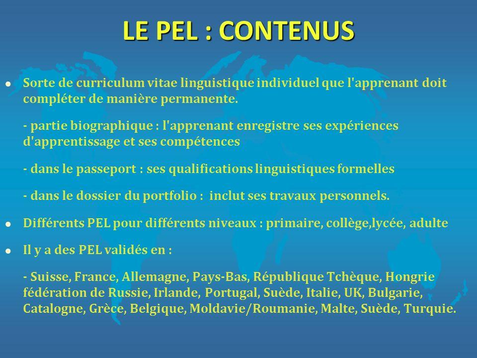 LE PEL : CONTENUSSorte de curriculum vitae linguistique individuel que l apprenant doit compléter de manière permanente.