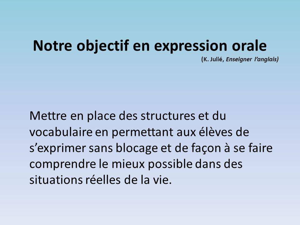 Notre objectif en expression orale (K. Julié, Enseigner l'anglais)