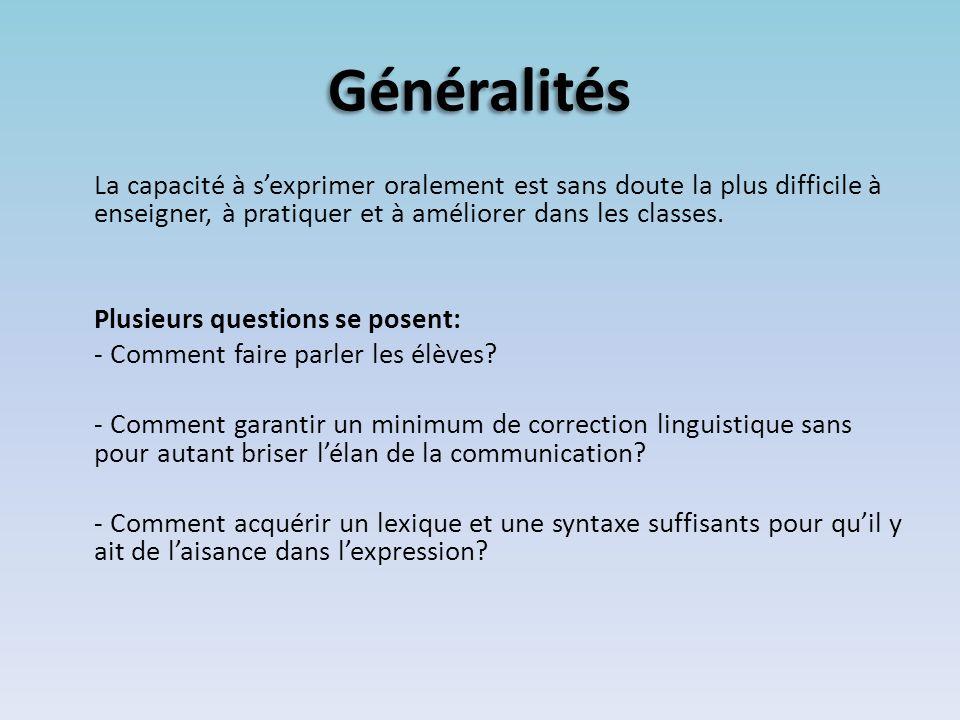 Généralités La capacité à s'exprimer oralement est sans doute la plus difficile à enseigner, à pratiquer et à améliorer dans les classes.