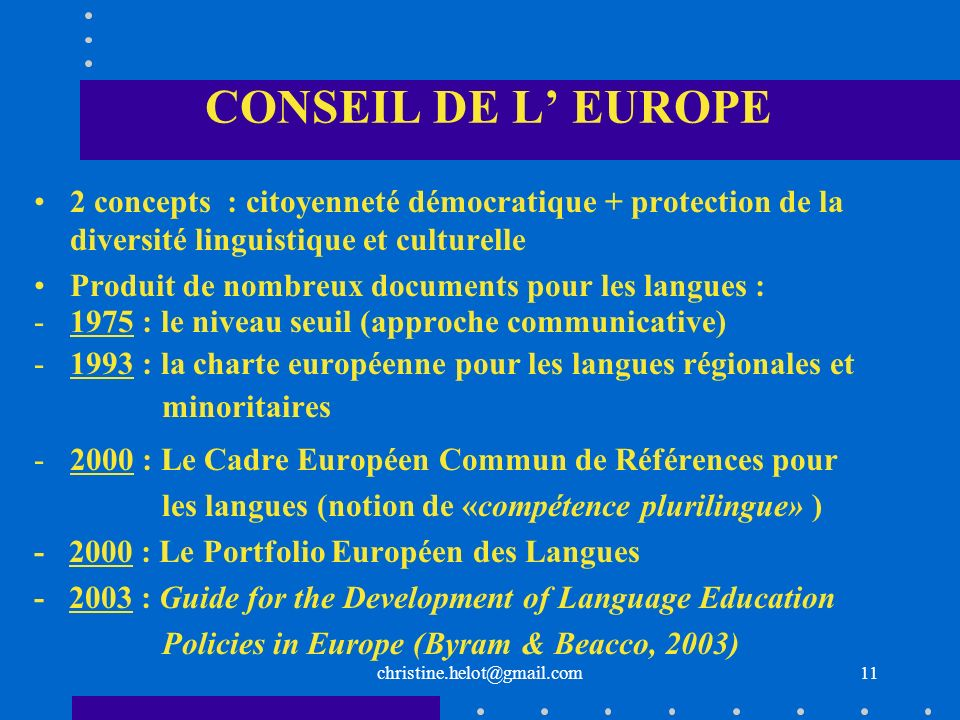 CONSEIL DE L' EUROPE 2 concepts : citoyenneté démocratique + protection de la diversité linguistique et culturelle.