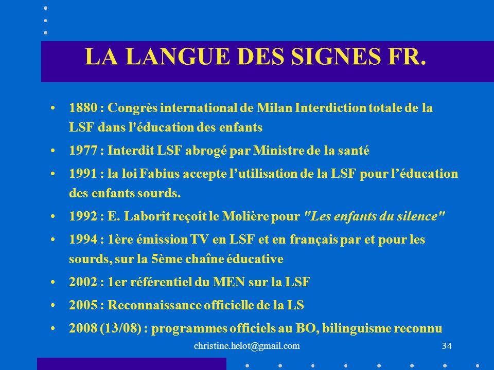 LA LANGUE DES SIGNES FR. 1880 : Congrès international de Milan Interdiction totale de la LSF dans l éducation des enfants.