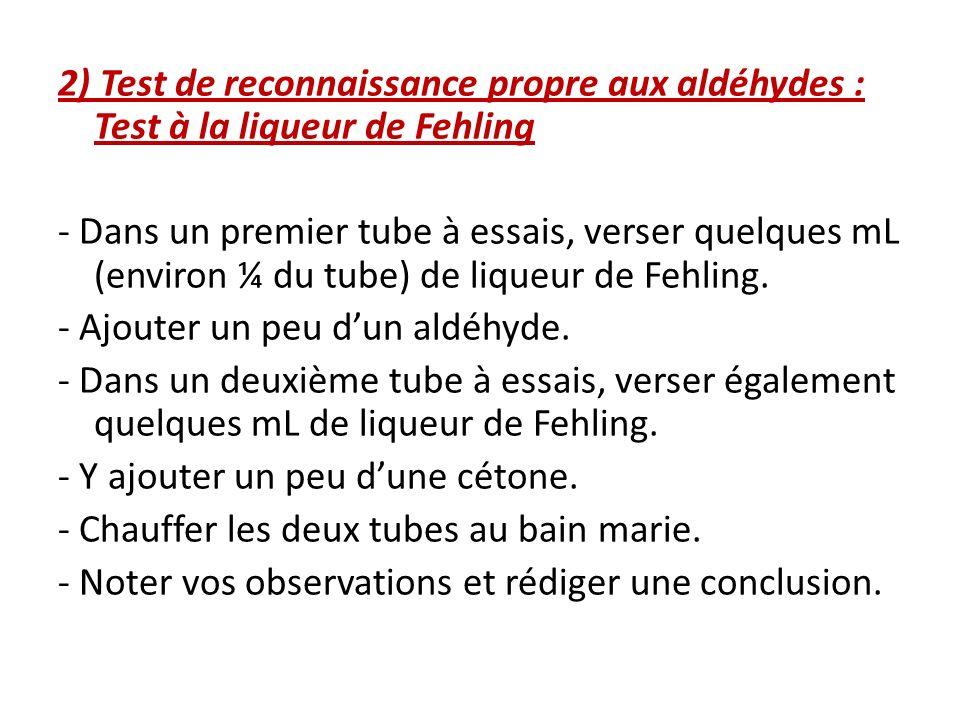 2) Test de reconnaissance propre aux aldéhydes : Test à la liqueur de Fehling - Dans un premier tube à essais, verser quelques mL (environ ¼ du tube) de liqueur de Fehling.