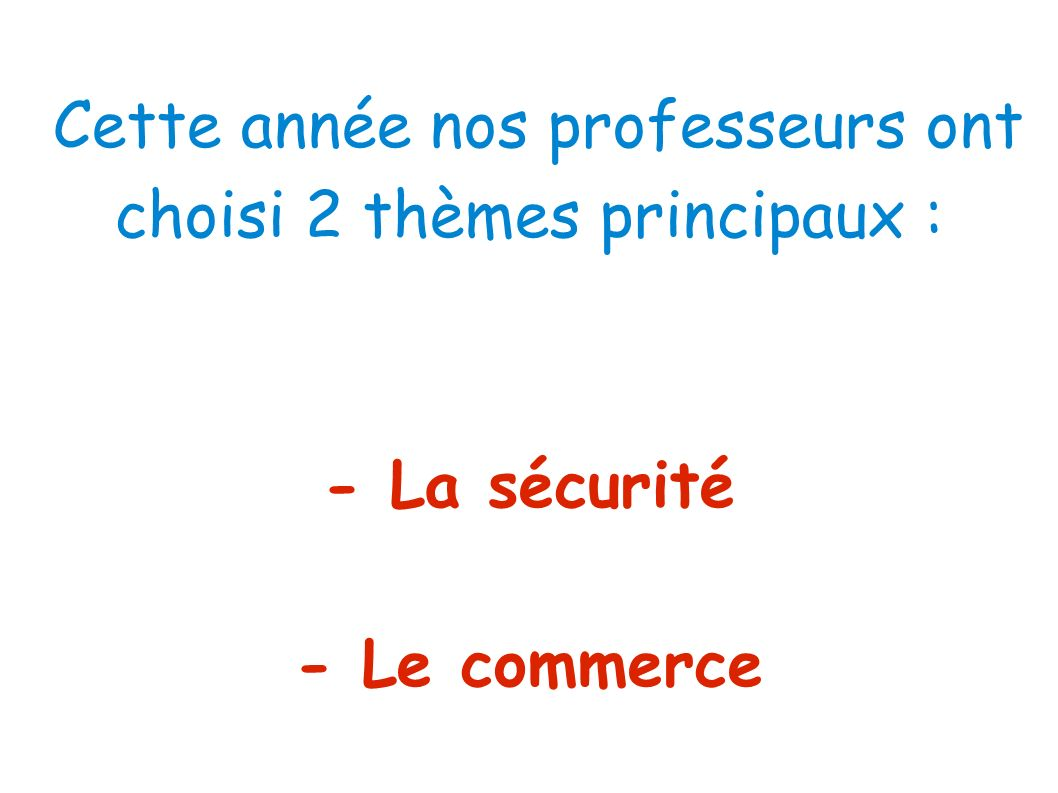 Cette année nos professeurs ont choisi 2 thèmes principaux :