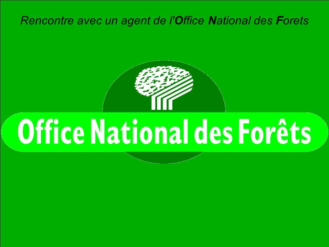Rencontre avec un agent de l Office National des Forets
