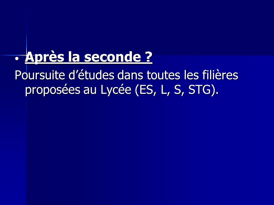 Après la seconde Poursuite d'études dans toutes les filières proposées au Lycée (ES, L, S, STG).