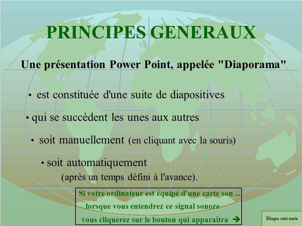 PRINCIPES GENERAUX Une présentation Power Point, appelée Diaporama