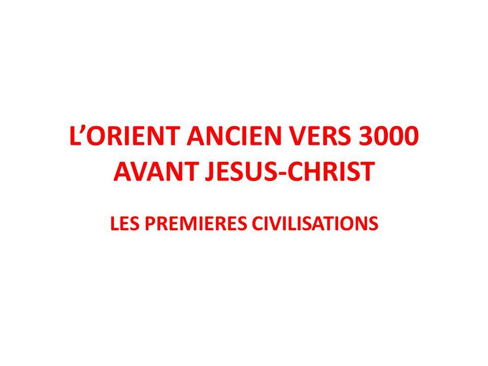 L'ORIENT ANCIEN VERS 3000 AVANT JESUS-CHRIST