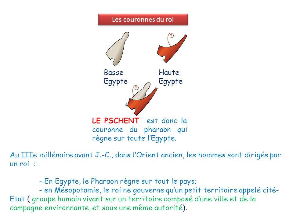 Les couronnes du roi Les couronnes du roi. Basse Egypte. Haute Egypte. LE PSCHENT est donc la couronne du pharaon qui règne sur toute l'Egypte.
