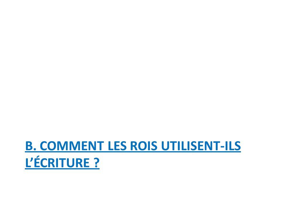 B. COMMENT LES ROIS UTILISENT-ILS L'ÉCRITURE