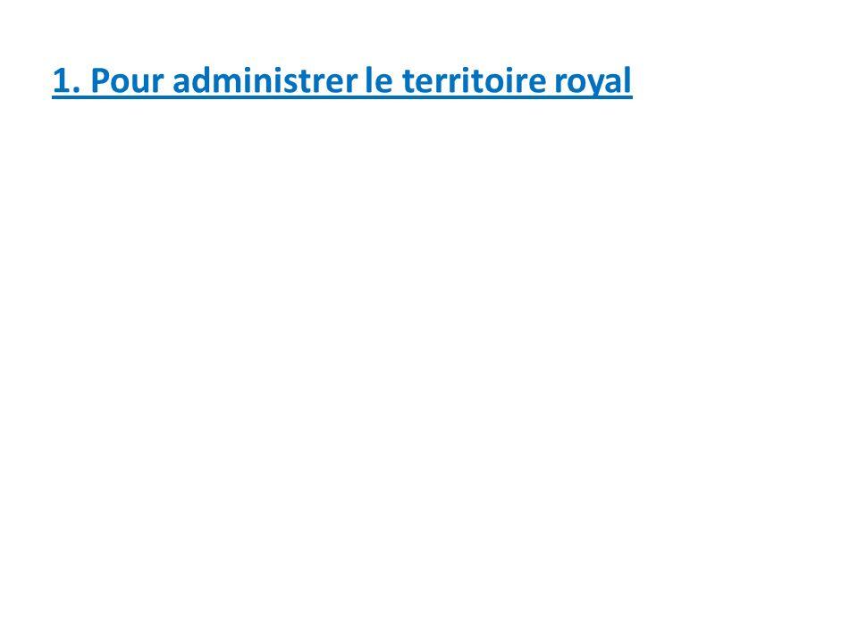 1. Pour administrer le territoire royal