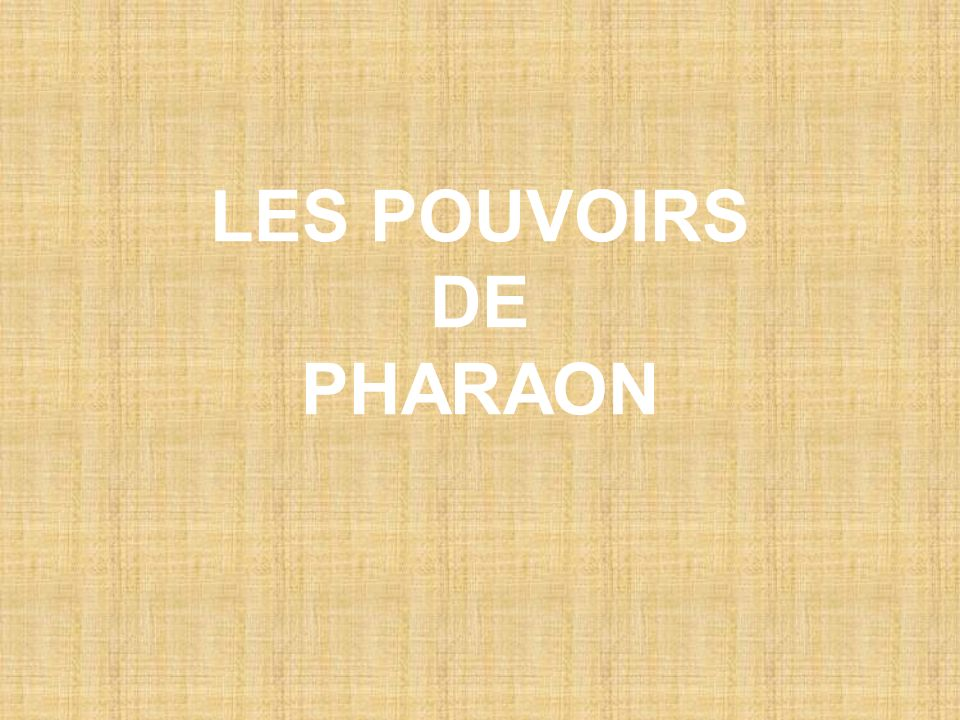 LES POUVOIRS DE PHARAON