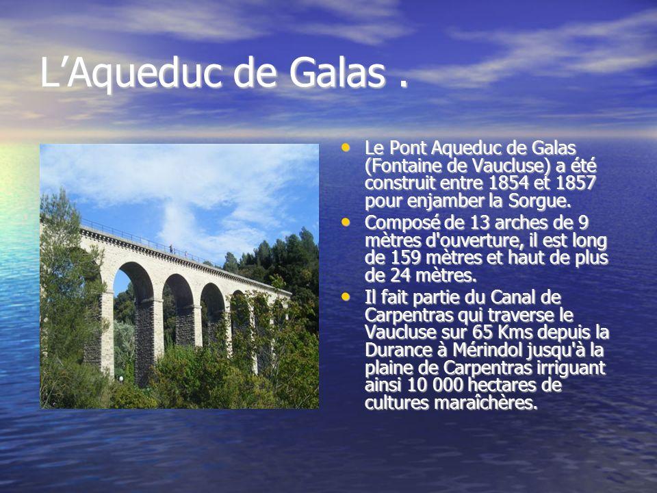 L'Aqueduc de Galas . Le Pont Aqueduc de Galas (Fontaine de Vaucluse) a été construit entre 1854 et 1857 pour enjamber la Sorgue.